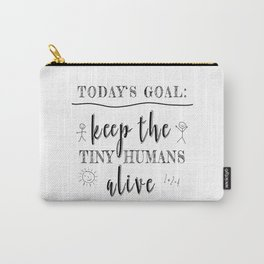 Teacher Today's Goal Keep the Tiny Humans Alive Funny Gift Carry-All Pouch