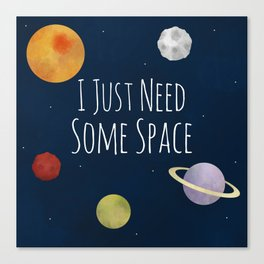 I Just Need Some Space Canvas Print