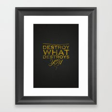 Destroy what destroys you Framed Art Print