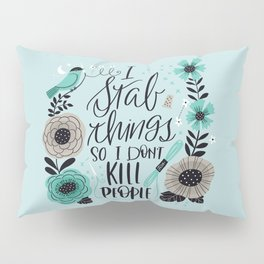 I Stab Things So I Don't Kill People Pillow Sham