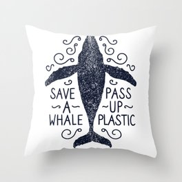Anti Plastic Save A Whale Pass Up Plastic Throw Pillow