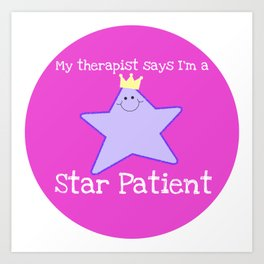 My Therapist Says I'm a Star Patient Art Print