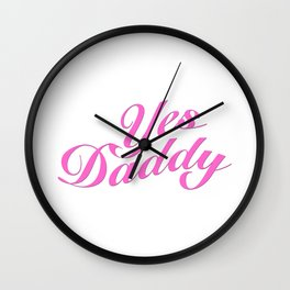 Yes Daddy Wall Clock