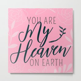 You Are My Heaven On Earth (PINK) Metal Print