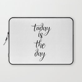Today Is The Day, Inspirational Quote, Motivational Quote, Gift Idea, Modern Art, Inspiring Laptop Sleeve