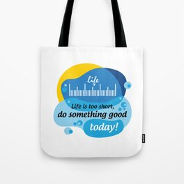 Life is too short, do something good today! [Digital Art by Hadavi Artworks] Tote Bag