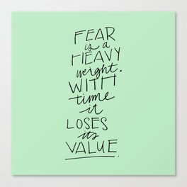 Fear is a heavyweight, with time it loses its value Quote Canvas Print