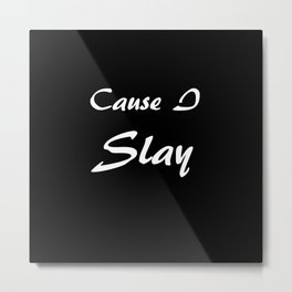 Cause I Slay / Bey / Formation Metal Print