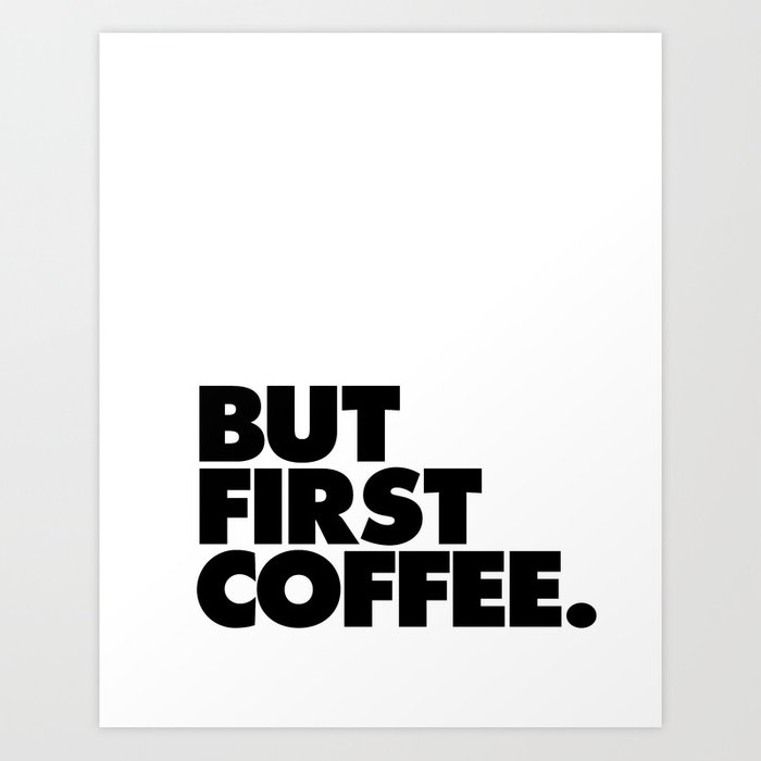 But First Coffee black-white typographic poster design modern home decor canvas wall art Art Print