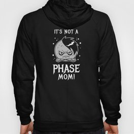 It's Not A Phase Mom Hoody
