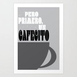 Pero Primero ... Un Cafecito Art Print