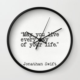 May you live every day of your life.  Jonathan Swift quote Wall Clock