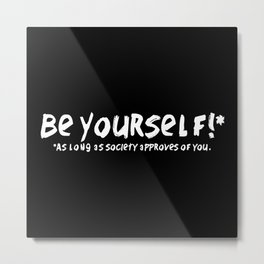 Be Yourself!* Metal Print