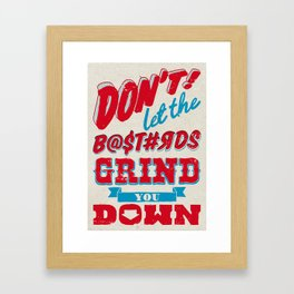 Dont Let The Bastards Grind You Down - A Positive Attitude Framed Art Print