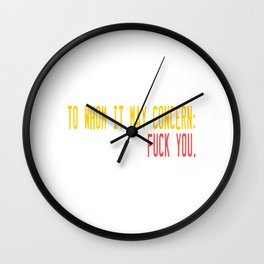 """Show your humorous side with this funny tee with text """"To Whom It May Concern, Fuck you! Wall Clock"""