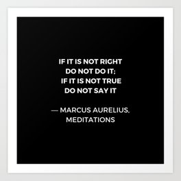 Stoic Wisdom Quotes - Marcus Aurelius Meditations - If it is not right do not do it Art Print