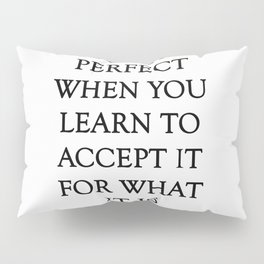 It Becomes Perfect white background Pillow Sham