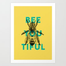 Bee-you-tiful Art Print