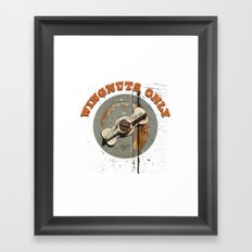 wingnuts only / T- Shirts- designed for a few crazy friends of mine !!! Framed Art Print