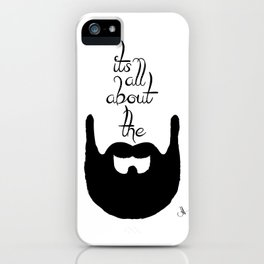 It's All About The Beard iPhone Case