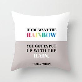 If you want the rainbow, you gotta put up with the rain - dolly parton Throw Pillow