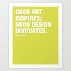 Good Art Inspires; Good Design Motivates Art Print