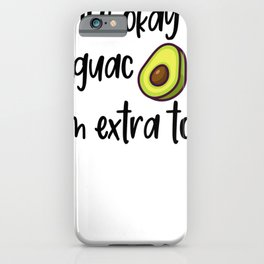 It's OK Guac I'm Extra Too Guacamole Avocado iPhone Case