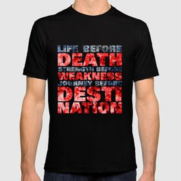 Life before death, strength before weakness, journey before destination T-shirt