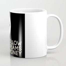 Follow Dreams Not Money Coffee Mug