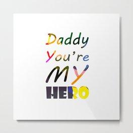 Daddy You're My Hero Metal Print