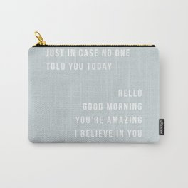 Just In Case No One Told You Today Hello Good Morning You're Amazing I Believe In You Nice Butt Minimal Blue Carry-All Pouch