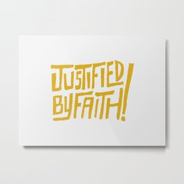 Justified by Faith! (gold) Metal Print