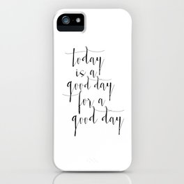 Printable Poster, Today Is a Good Day For A Good Day, Typography poster, Motivational Print iPhone Case