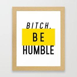 Bitch, be humble Framed Art Print
