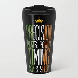precision beats strength and timing beats speed Travel Mug