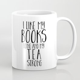 I Like My Books Long and My Tea Strong Coffee Mug