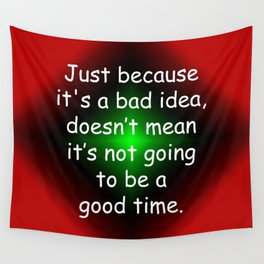 Bad Idea, Good Time Wall Tapestry