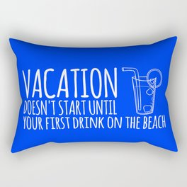 Vacation Doesn't Start Until Your First Drink On The Beach Rectangular Pillow