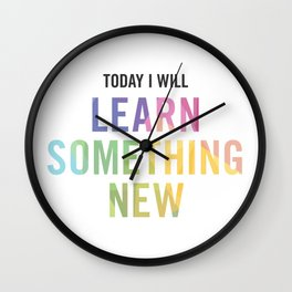 New Year's Resolution - TODAY I WILL LEARN SOMETHING NEW Wall Clock