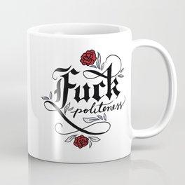 Fuck Politeness Coffee Mug