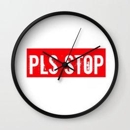 Pls Stop Apparel Wall Clock