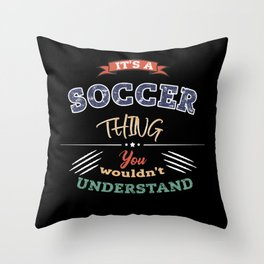 Its a SOCCER thing SOCCER Vintage Throw Pillow