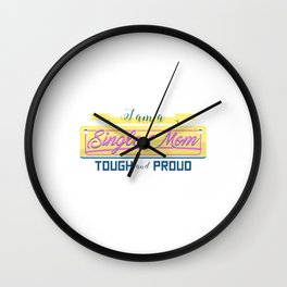 I am a Single Mom Tough and Proud Wall Clock