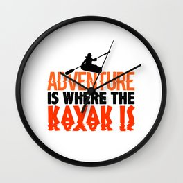 Adventure Is Where the Kayak Is Colorful Wall Clock