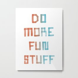 Do More Fun Stuff Metal Print