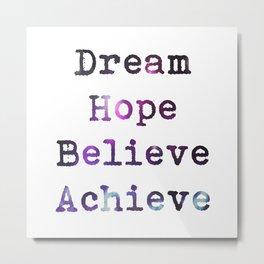 Dream Hope Believe Achieve  Metal Print