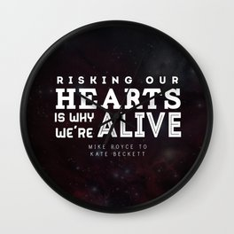 """Risking our hearts is why we're alive."" - Mike Royce to Kate Beckett Wall Clock"