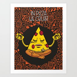 In Pizza We Crust Art Print