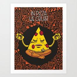 In Pizza We Crust Art Print