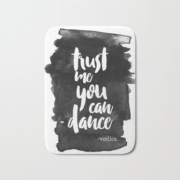Trust Me You Can Dance Bath Mat